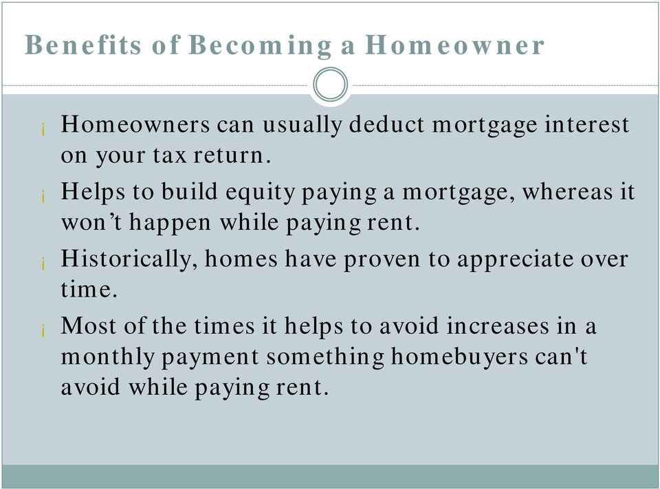 Helps to build equity paying a mortgage, whereas it won t happen while paying rent.