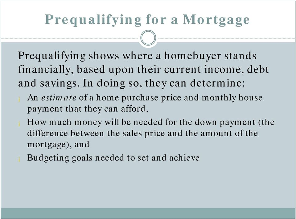 In doing so, they can determine: An estimate of a home purchase price and monthly house payment that they