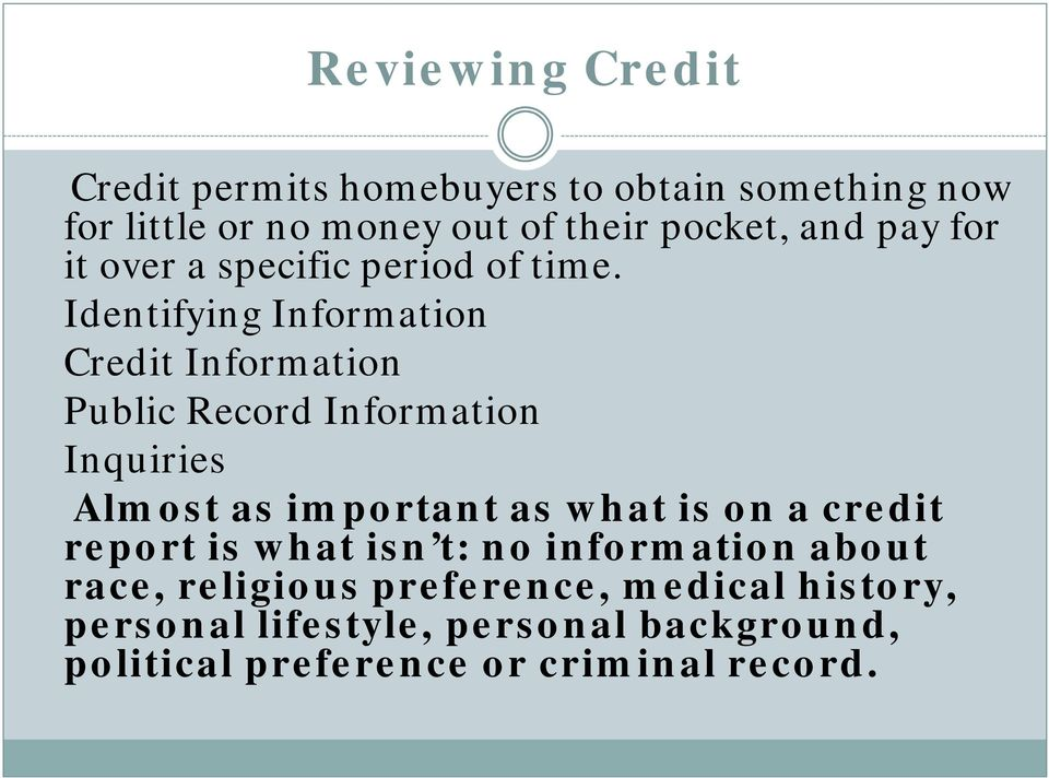 Identifying Information Credit Information Public Record Information Inquiries Almost as important as what is on