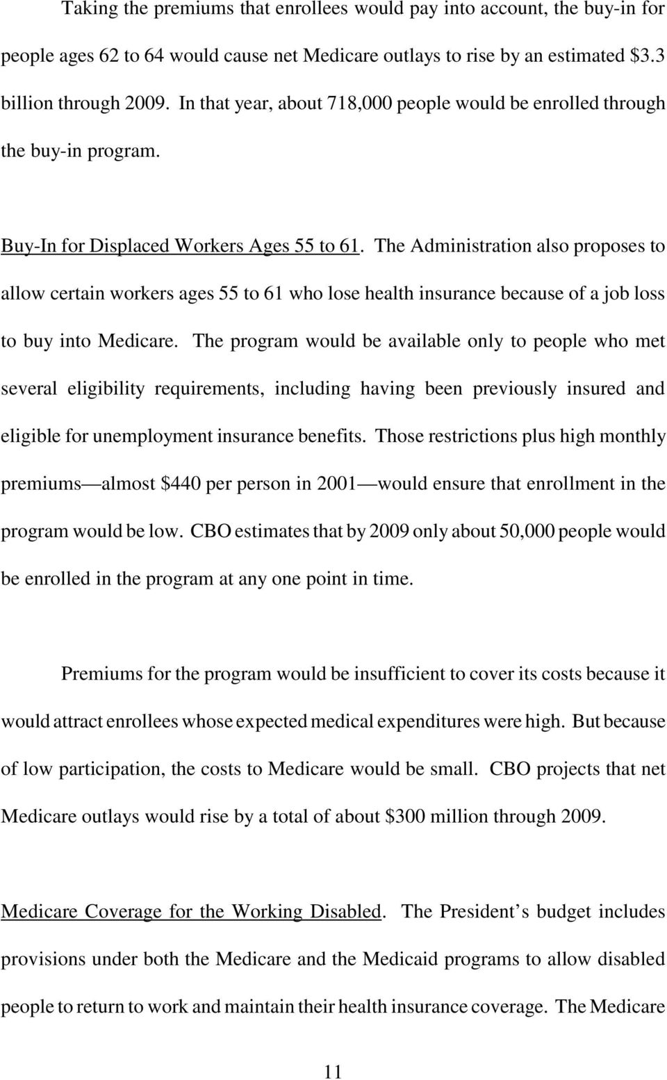 The Administration also proposes to allow certain workers ages 55 to 61 who lose health insurance because of a job loss to buy into Medicare.