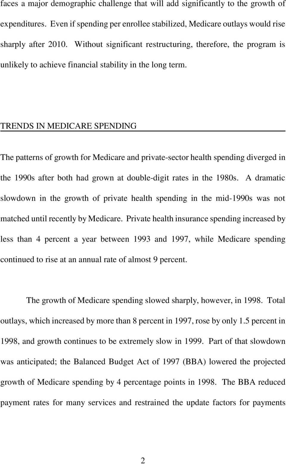 TRENDS IN MEDICARE SPENDING The patterns of growth for Medicare and private-sector health spending diverged in the 1990s after both had grown at double-digit rates in the 1980s.