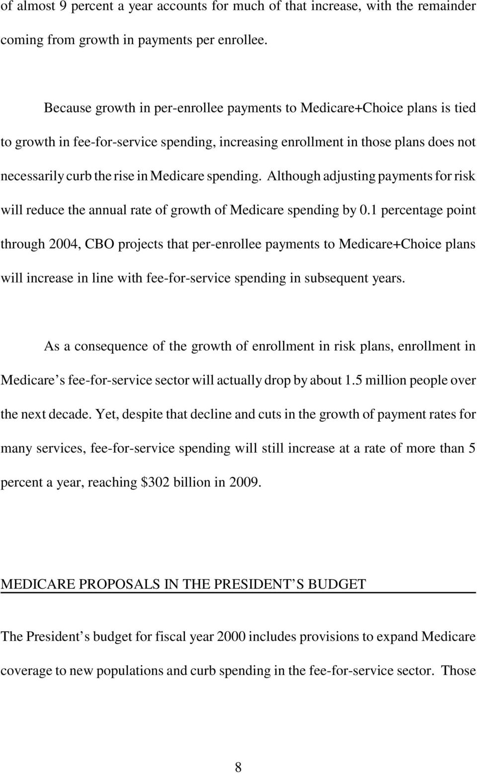 spending. Although adjusting payments for risk will reduce the annual rate of growth of Medicare spending by 0.