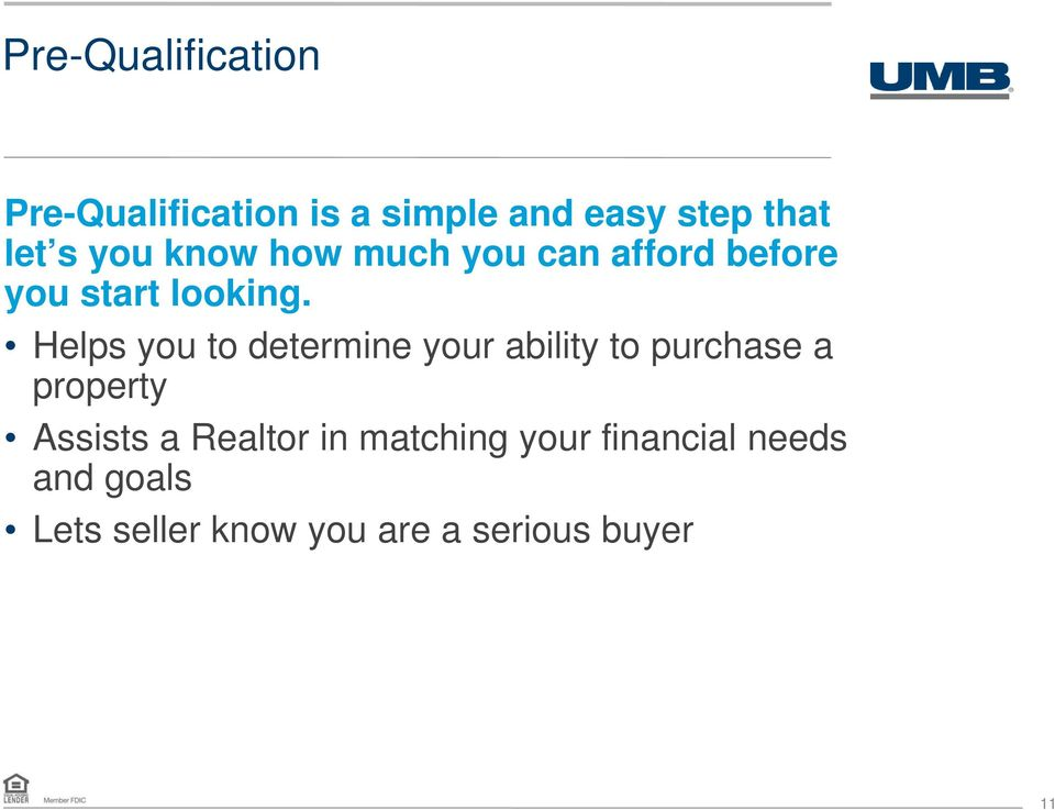 Helps you to determine your ability to purchase a property Assists a