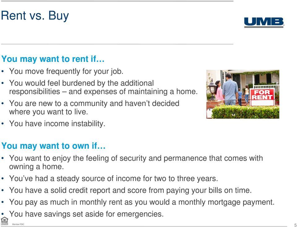 You are new to a community and haven t decided where you want to live. You have income instability.