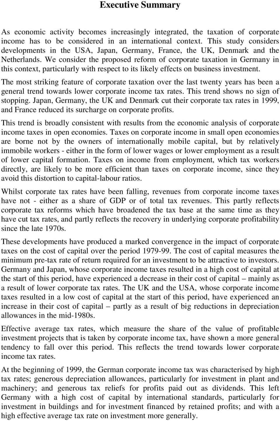 We consider the proposed reform of corporate taxation in Germany in this context, particularly with respect to its likely effects on business investment.