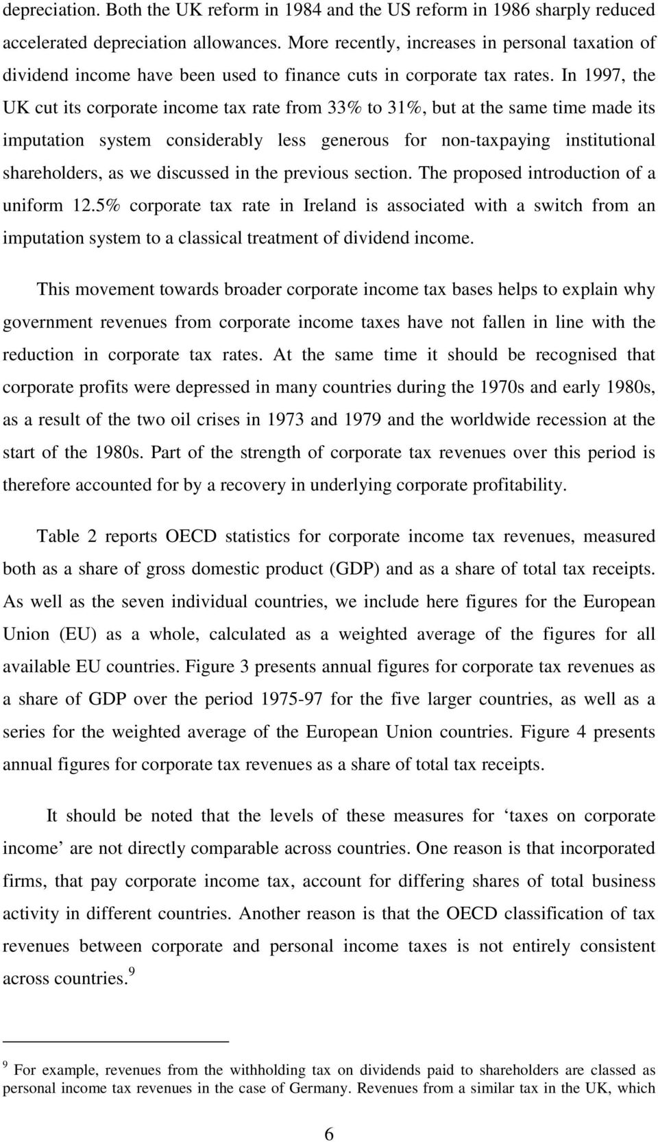 In 1997, the UK cut its corporate income tax rate from 33% to 31%, but at the same time made its imputation system considerably less generous for non-taxpaying institutional shareholders, as we
