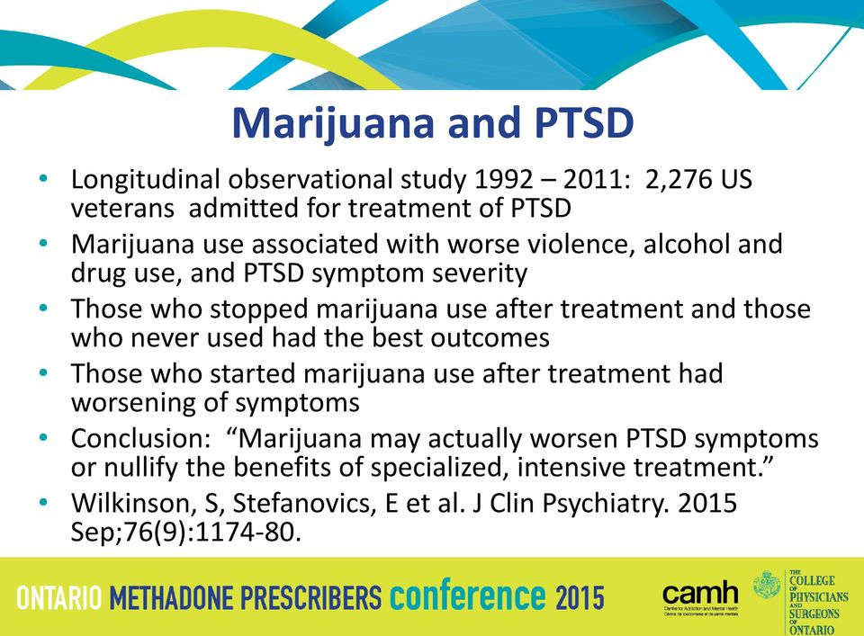 the best outcomes Those who started marijuana use after treatment had worsening of symptoms Conclusion: Marijuana may actually worsen PTSD