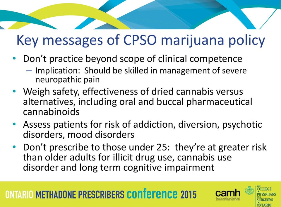 pharmaceutical cannabinoids Assess patients for risk of addiction, diversion, psychotic disorders, mood disorders Don t prescribe