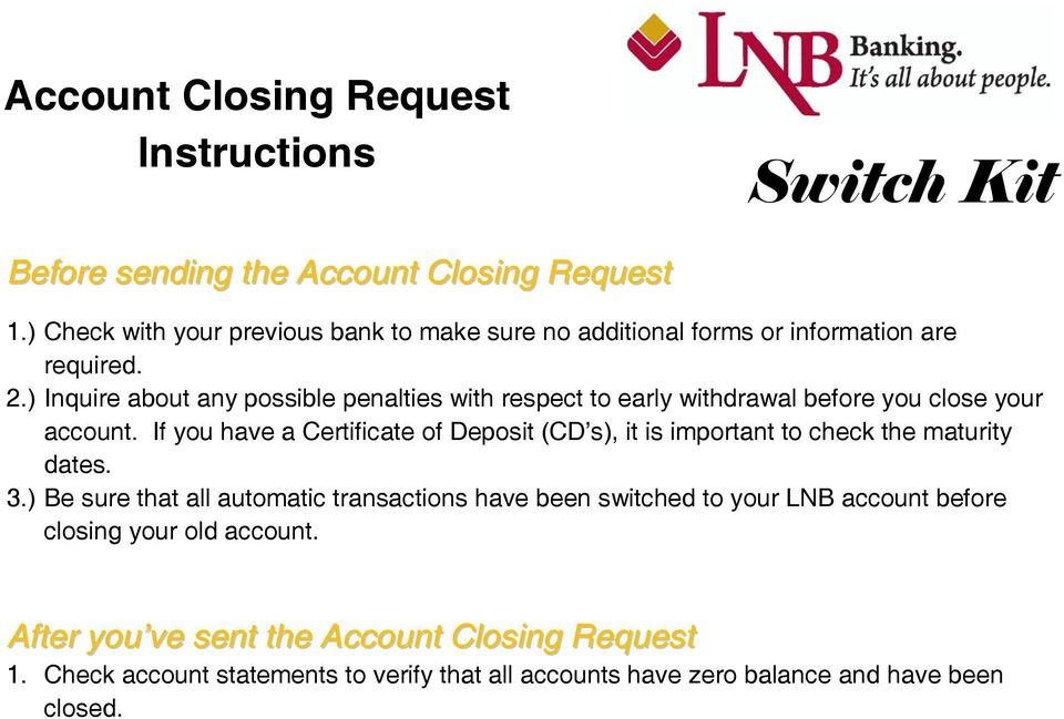 ) Inquire about any possible penalties with respect to early withdrawal before you close your account.