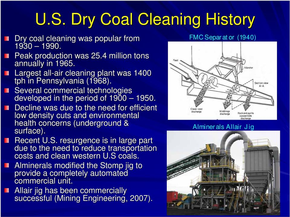 Decline was due to the need for efficient low density cuts and environmental health concerns (underground & surface). Recent U.S.