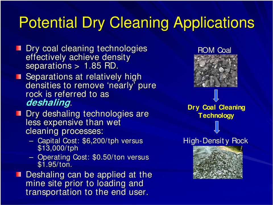 Dry deshaling technologies are less expensive than wet cleaning processes: Capital Cost: $6,200/tph versus $13,000/tph Operating