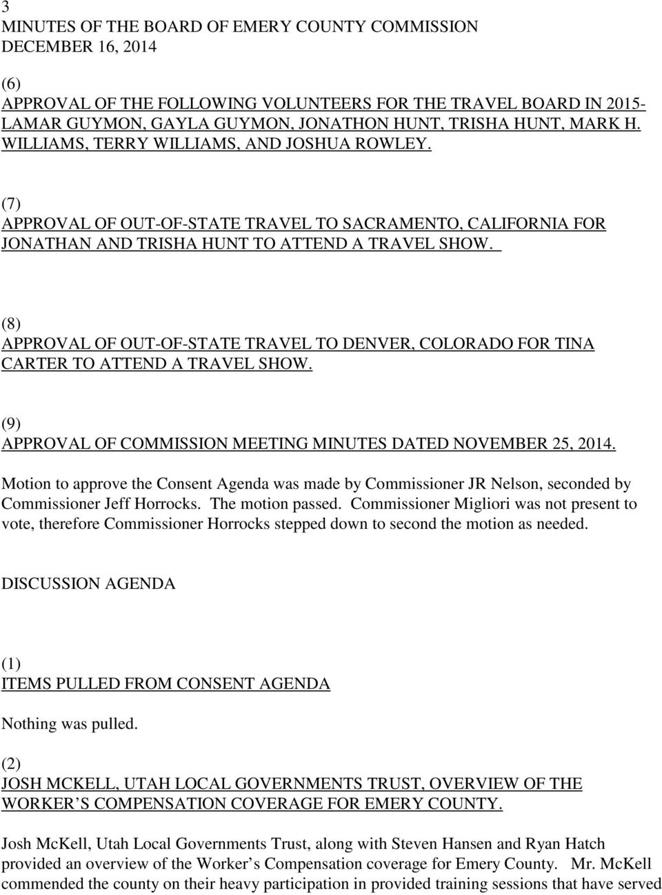 (8) APPROVAL OF OUT-OF-STATE TRAVEL TO DENVER, COLORADO FOR TINA CARTER TO ATTEND A TRAVEL SHOW. (9) APPROVAL OF COMMISSION MEETING MINUTES DATED NOVEMBER 25, 2014.