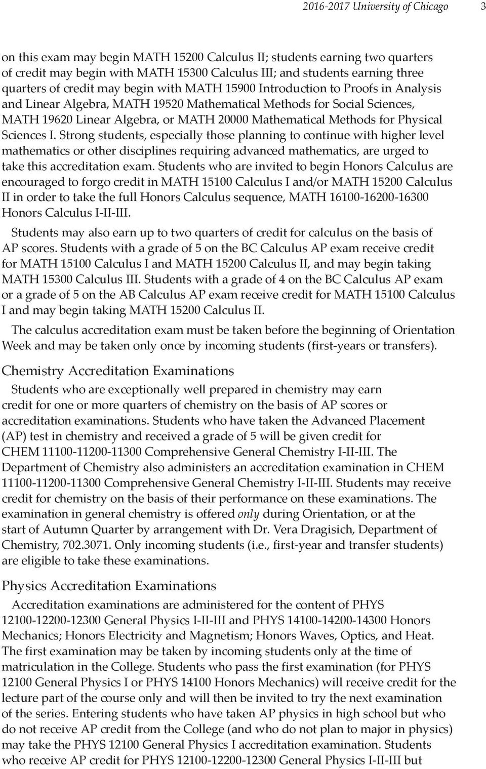 Physical Sciences I. Strong students, especially those planning to continue with higher level mathematics or other disciplines requiring advanced mathematics, are urged to take this acation exam.