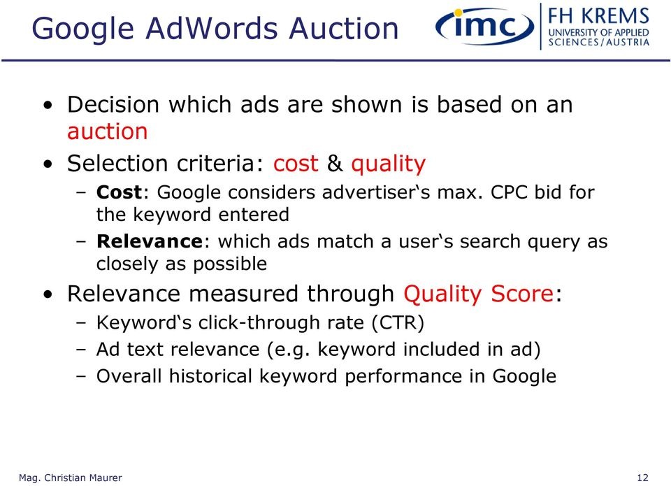 CPC bid for the keyword entered Relevance: which ads match a user s search query as closely as possible
