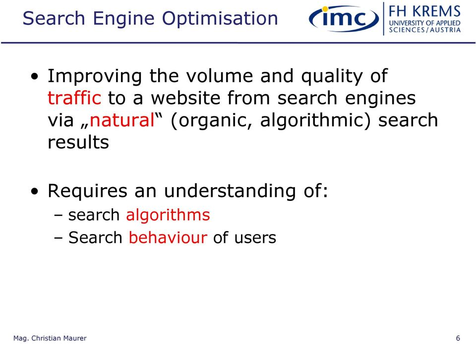 natural (organic, algorithmic) search results Requires an