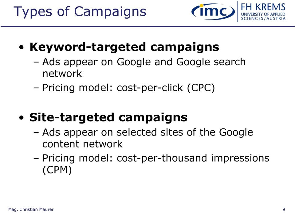 (CPC) Site-targeted campaigns Ads appear on selected sites of the