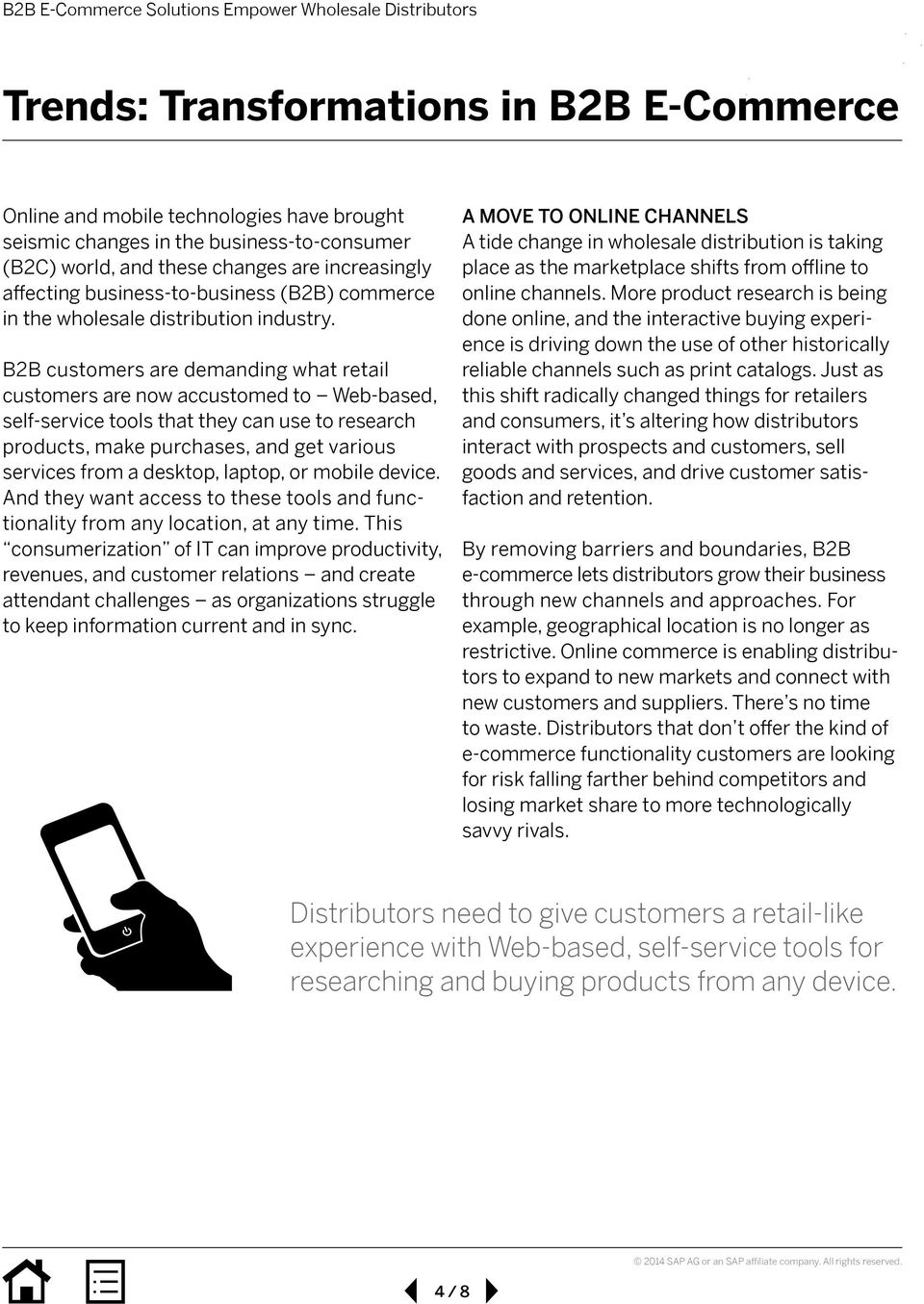 B2B customers are demanding what retail customers are now accustomed to Web-based, self-service tools that they can use to research products, make purchases, and get various services from a desktop,