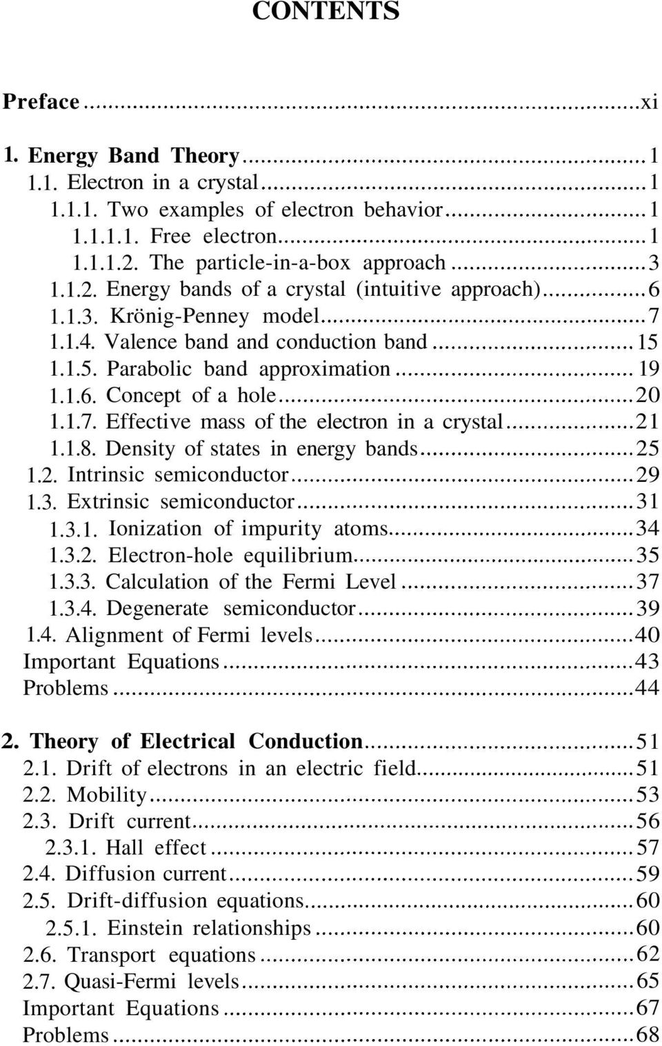 Density of states in energy bands.2. Intrinsic semiconductor.3. Extrinsic semiconductor Ionization of impurity atoms Electron-hole equilibrium Calculation of the Fermi Level Degenerate semiconductor.