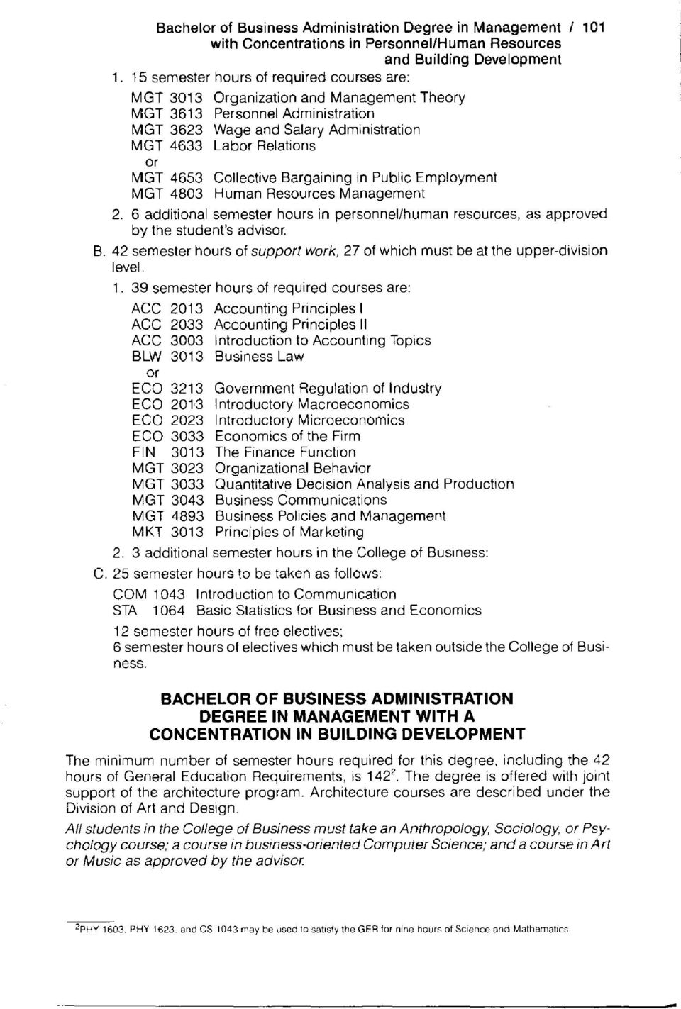Relations Collective Bargaining in Public Employment Human Resources Management 2. 6 additional semester hours in personnel/human resources, as approved by the student's advisor. B. 42 semester hours of support work, 27 of which must be at the upper-division level.