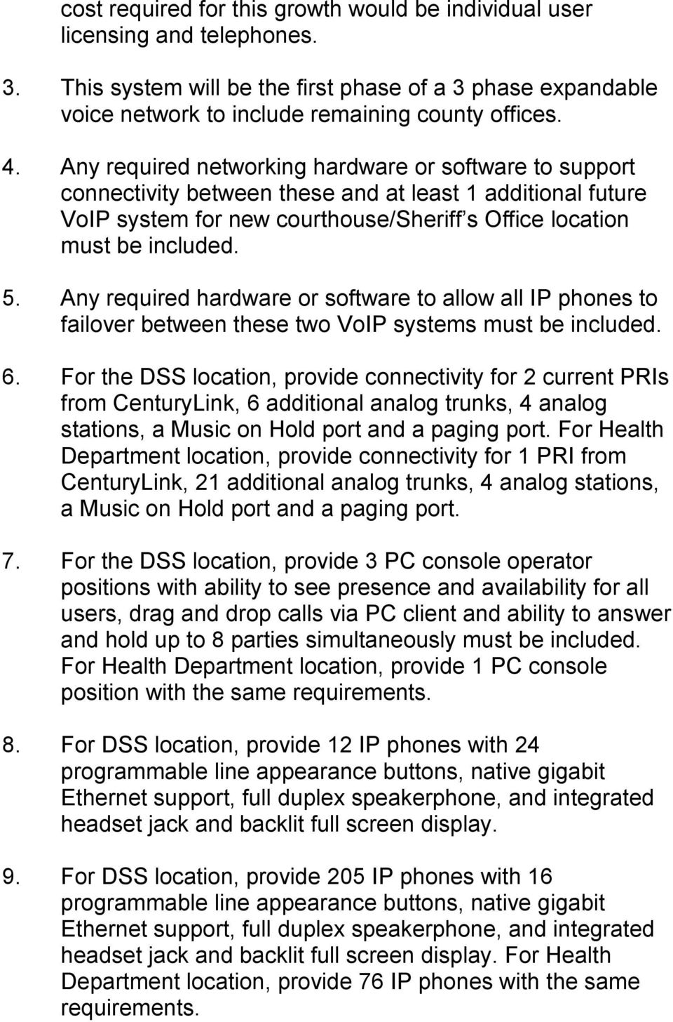 Any required hardware or software to allow all IP phones to failover between these two VoIP systems must be included. 6.