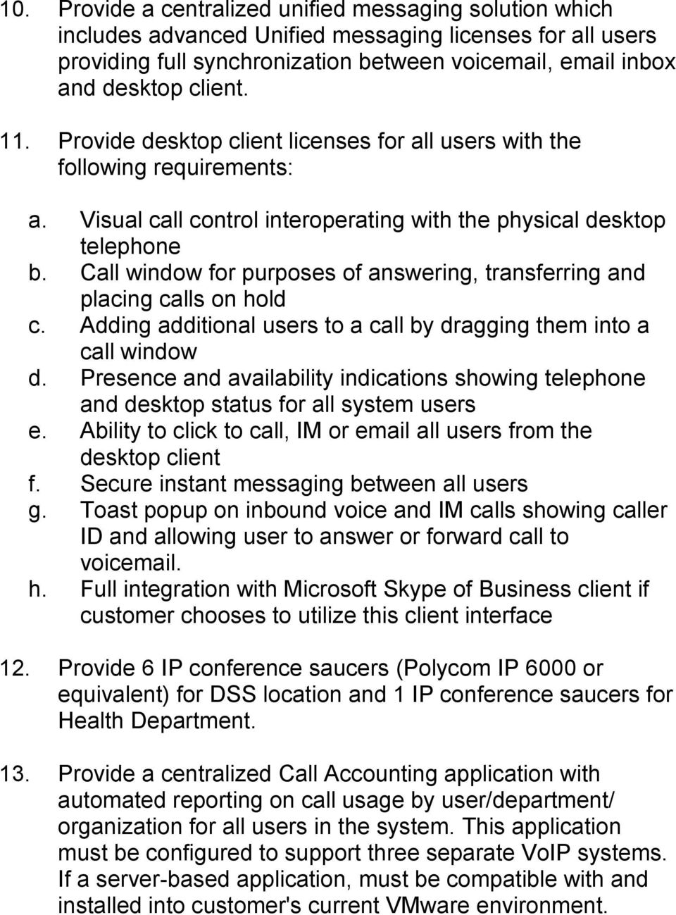 Call window for purposes of answering, transferring and placing calls on hold c. Adding additional users to a call by dragging them into a call window d.