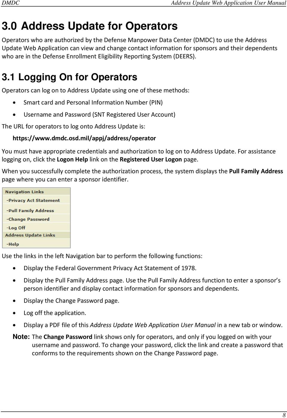 1 Logging On for Operators Operators can log on to Address Update using one of these methods: Smart card and Personal Information Number (PIN) Username and Password (SNT Registered User Account) The