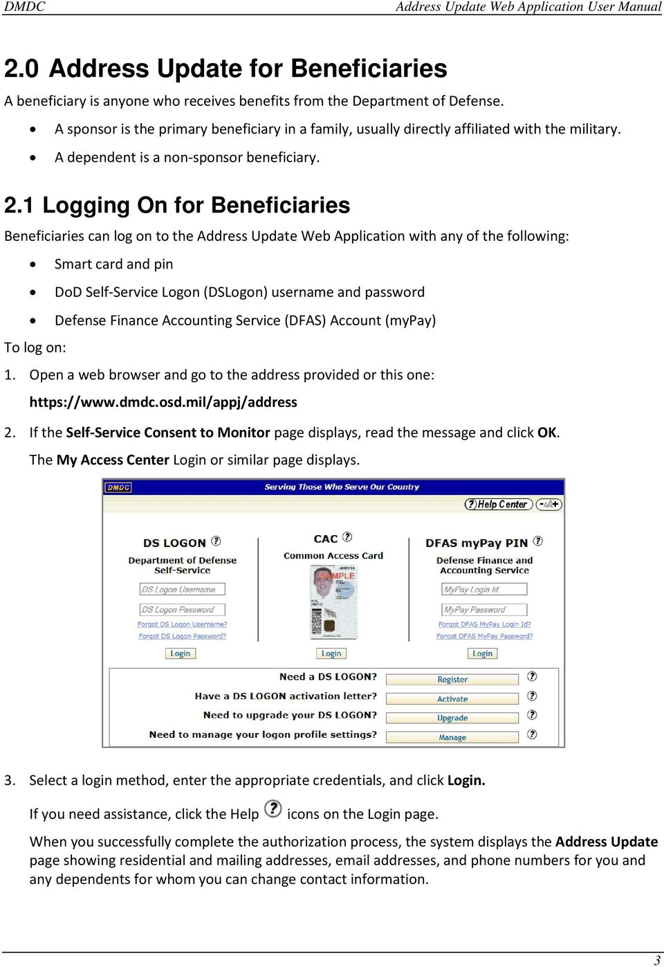 1 Logging On for Beneficiaries Beneficiaries can log on to the Address Update Web Application with any of the following: Smart card and pin DoD Self-Service Logon (DSLogon) username and password