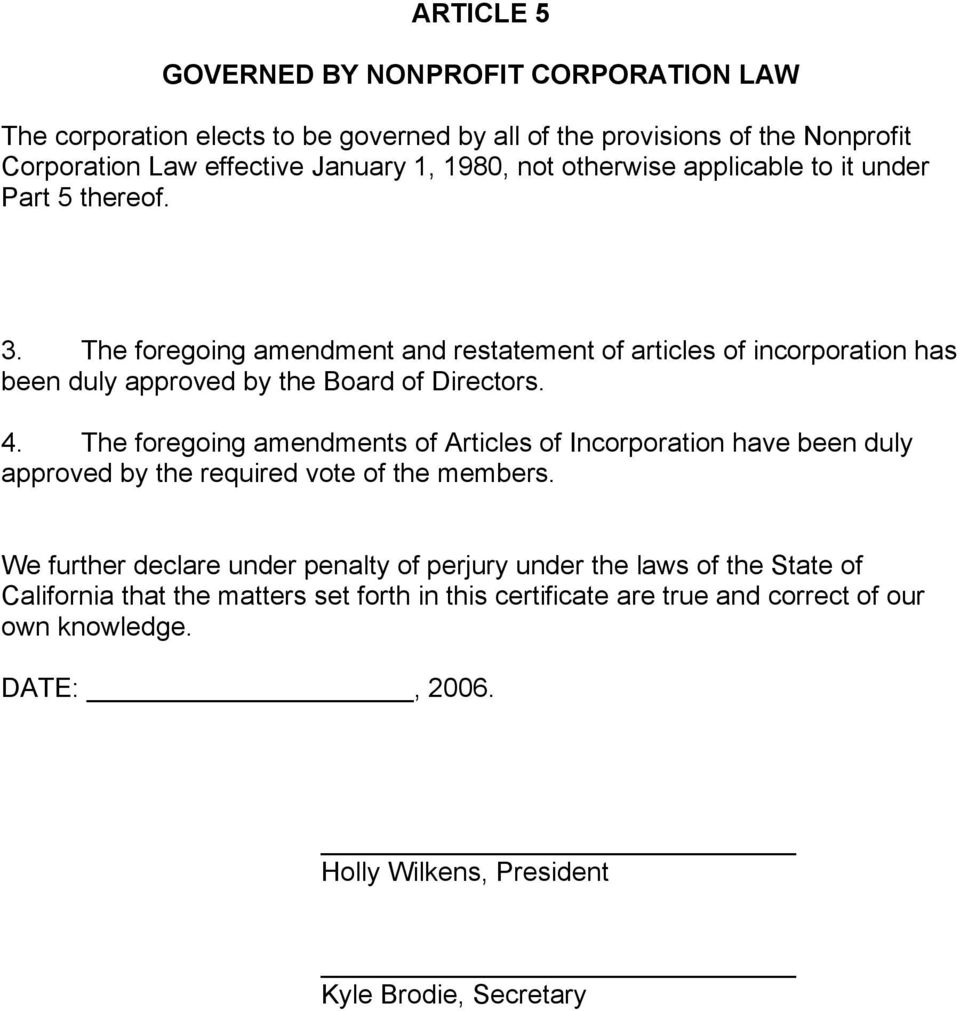 The foregoing amendments of Articles of Incorporation have been duly approved by the required vote of the members.