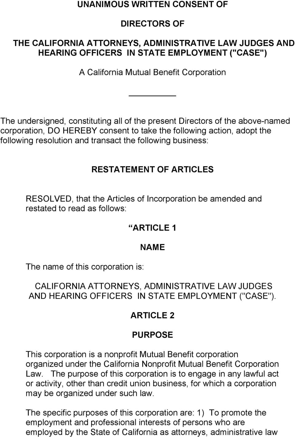 business: RESTATEMENT OF ARTICLES RESOLVED, that the Articles of Incorporation be amended and restated to read as follows: The name of this corporation is: ARTICLE 1 NAME CALIFORNIA ATTORNEYS,