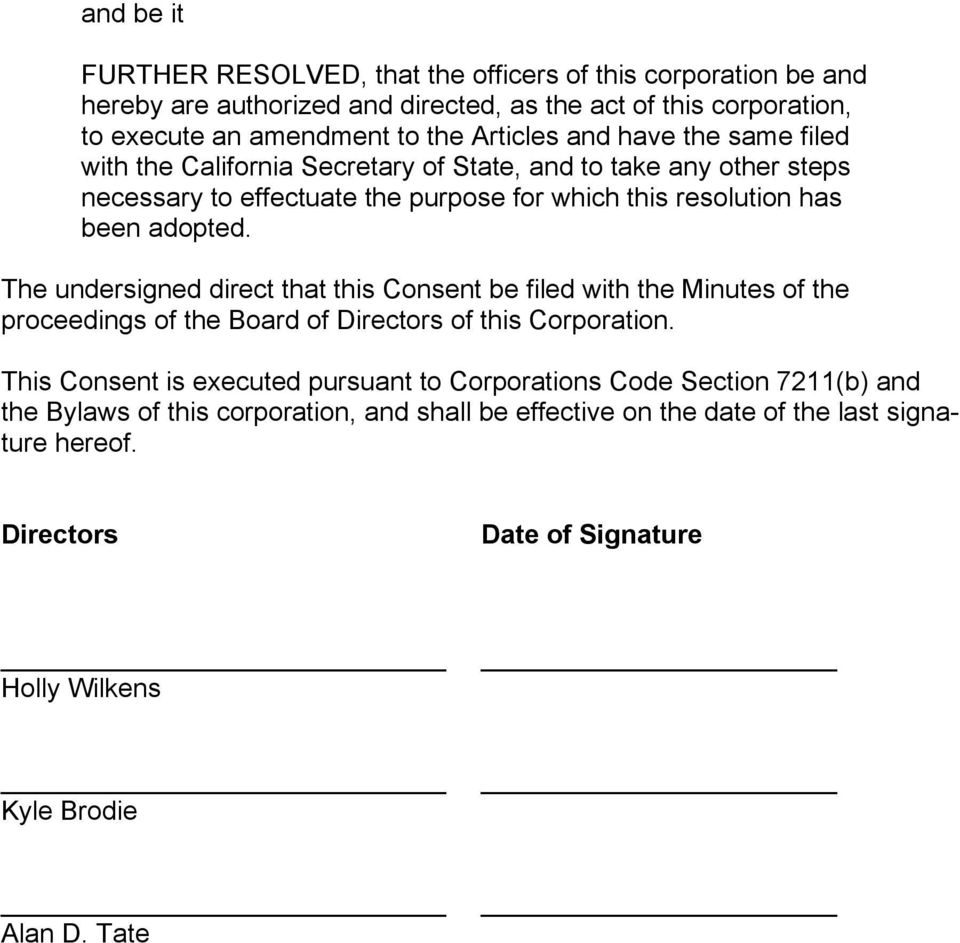 The undersigned direct that this Consent be filed with the Minutes of the proceedings of the Board of Directors of this Corporation.