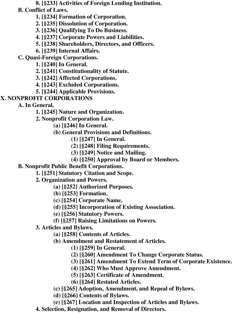 3. [ 242] Affected Corporations. 4. [ 243] Excluded Corporations. 5. [ 244] Applicable Provisions. X. NONPROFIT CORPORATIONS A. In General. 1. [ 245] Nature and Organization. 2. Nonprofit Corporation Law.