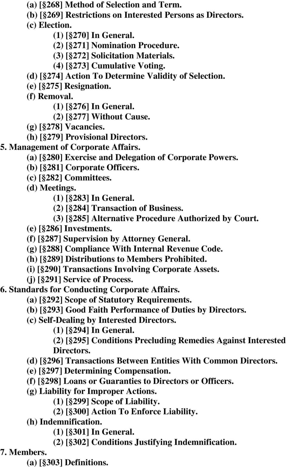 (2) [ 277] Without Cause. (g) [ 278] Vacancies. (h) [ 279] Provisional Directors. 5. Management of Corporate Affairs. (a) [ 280] Exercise and Delegation of Corporate Powers.