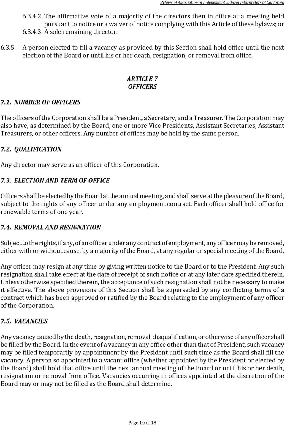 NUMBER OF OFFICERS ARTICLE 7 OFFICERS The officers of the Corporation shall be a President, a Secretary, and a Treasurer.