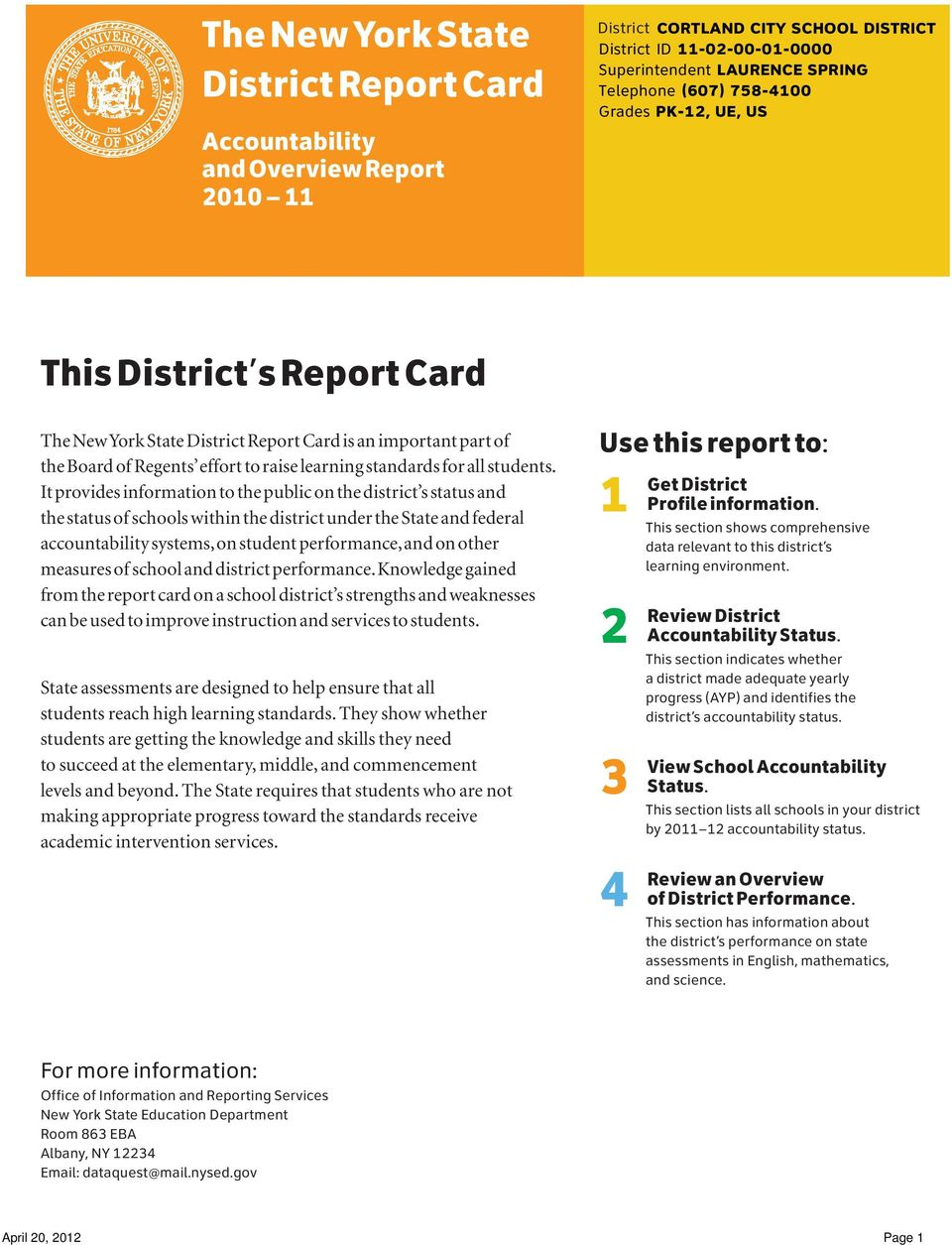 It provides information to the public on the district s status and the status of schools within the district under the State and federal accountability systems, on student performance, and on other