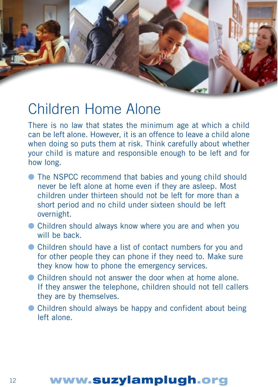 The NSPCC recommend that babies and young child should never be left alone at home even if they are asleep.