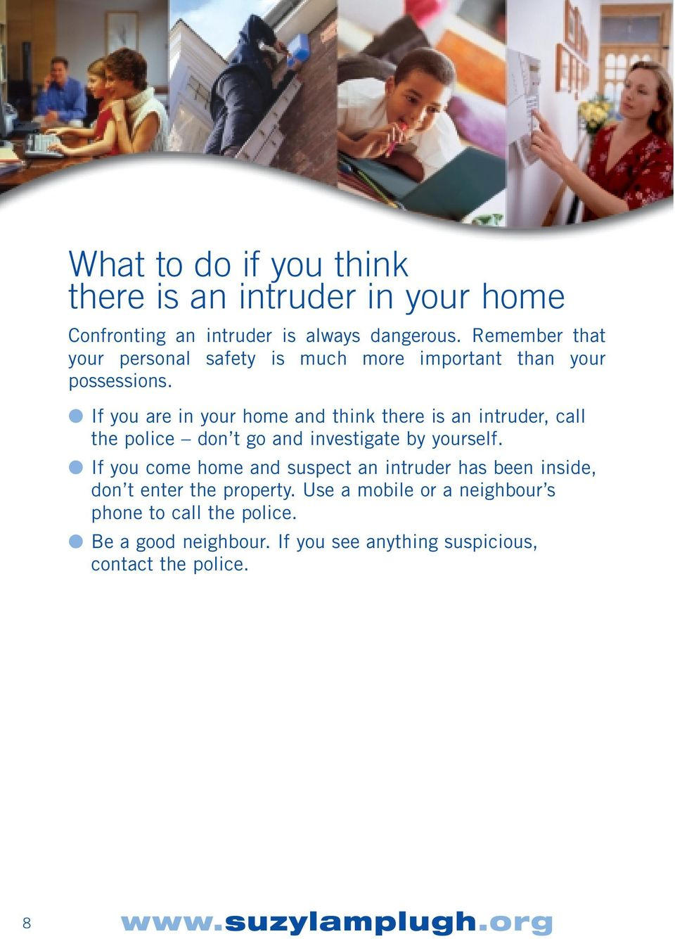 If you are in your home and think there is an intruder, call the police don t go and investigate by yourself.