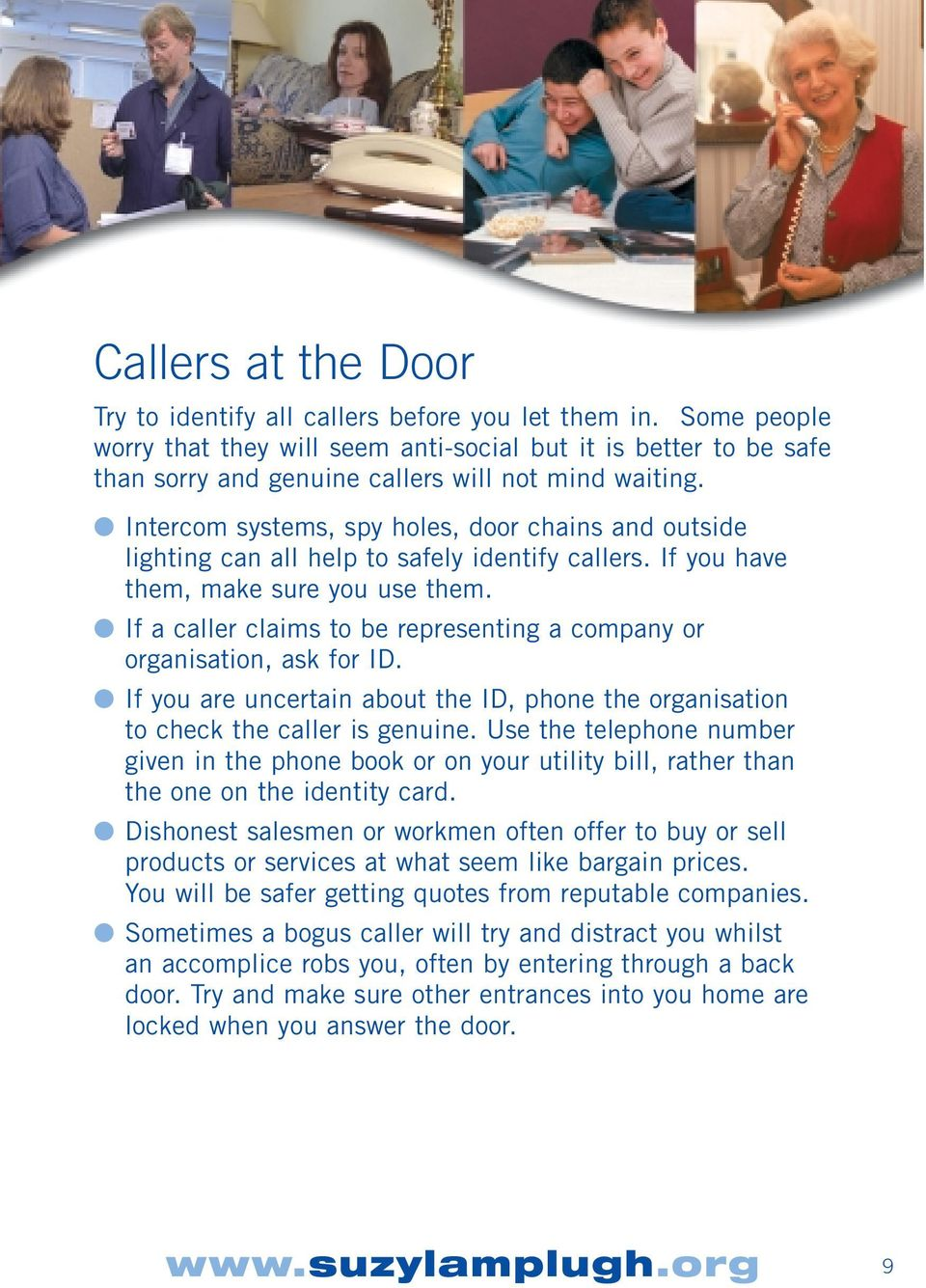 Intercom systems, spy holes, door chains and outside lighting can all help to safely identify callers. If you have them, make sure you use them.