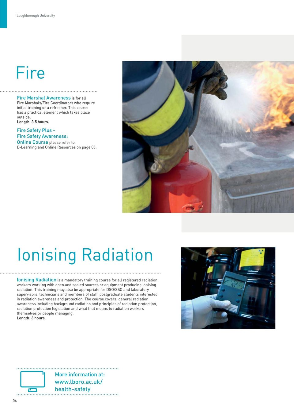 Ionising Radiation Ionising Radiation is a mandatory training course for all registered radiation workers working with open and sealed sources or equipment producing ionising radiation.