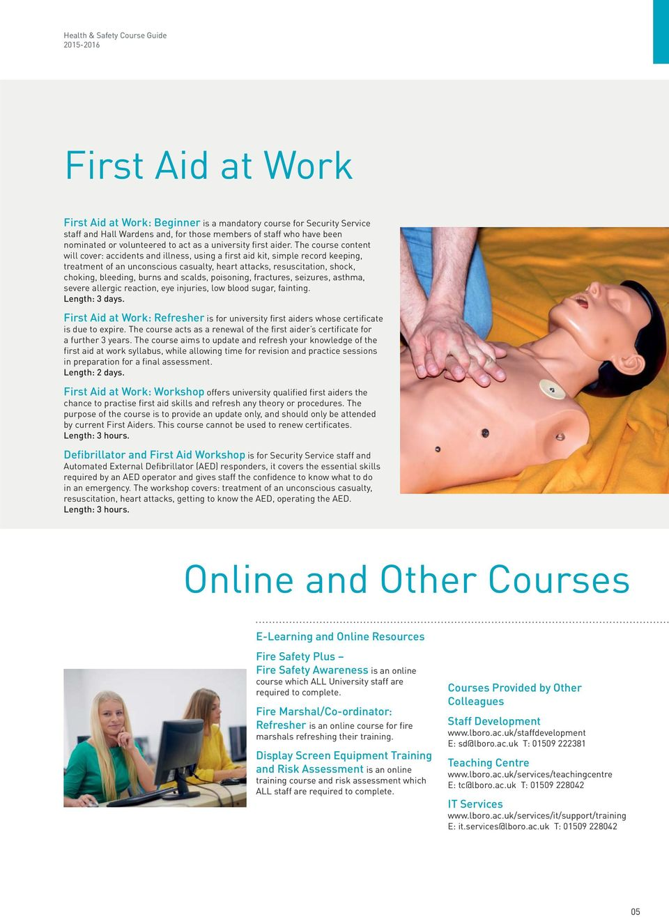 The course content will cover: accidents and illness, using a first aid kit, simple record keeping, treatment of an unconscious casualty, heart attacks, resuscitation, shock, choking, bleeding, burns