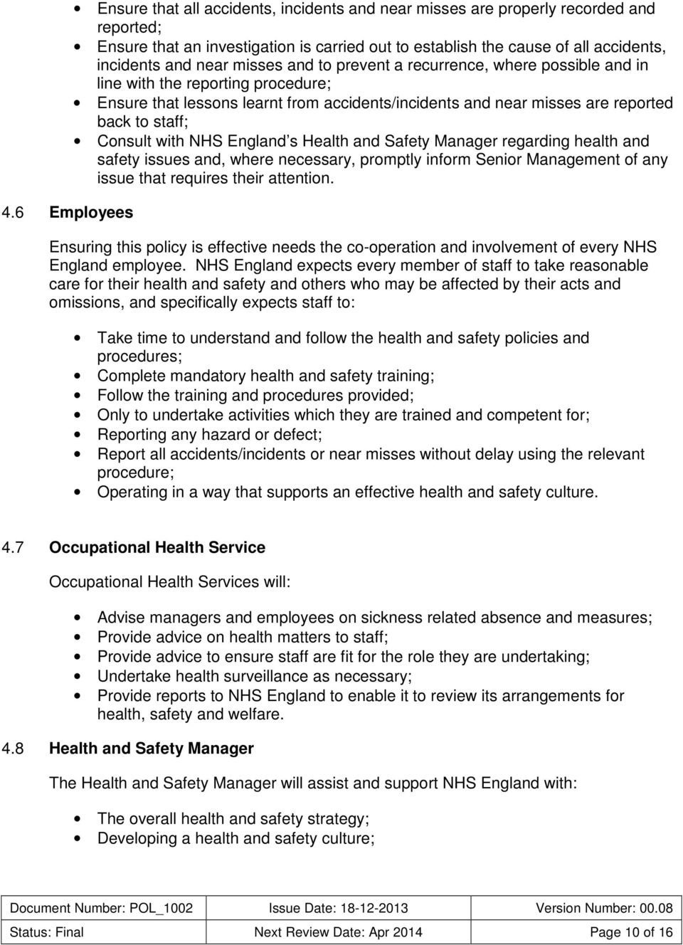 Consult with NHS England s Health and Safety Manager regarding health and safety issues and, where necessary, promptly inform Senior Management of any issue that requires their attention.