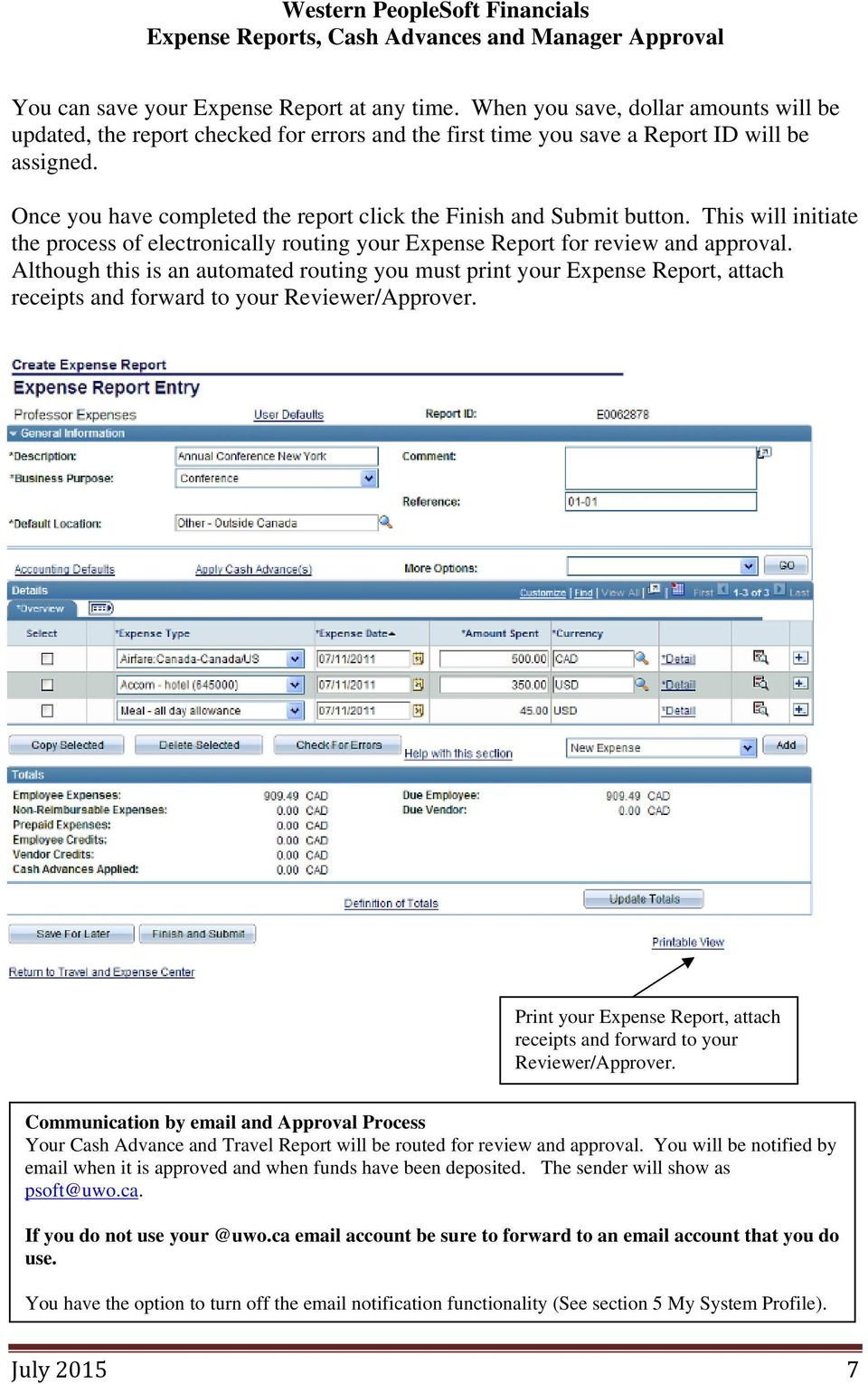 Although this is an automated routing you must print your Expense Report, attach receipts and forward to your Reviewer/Approver.