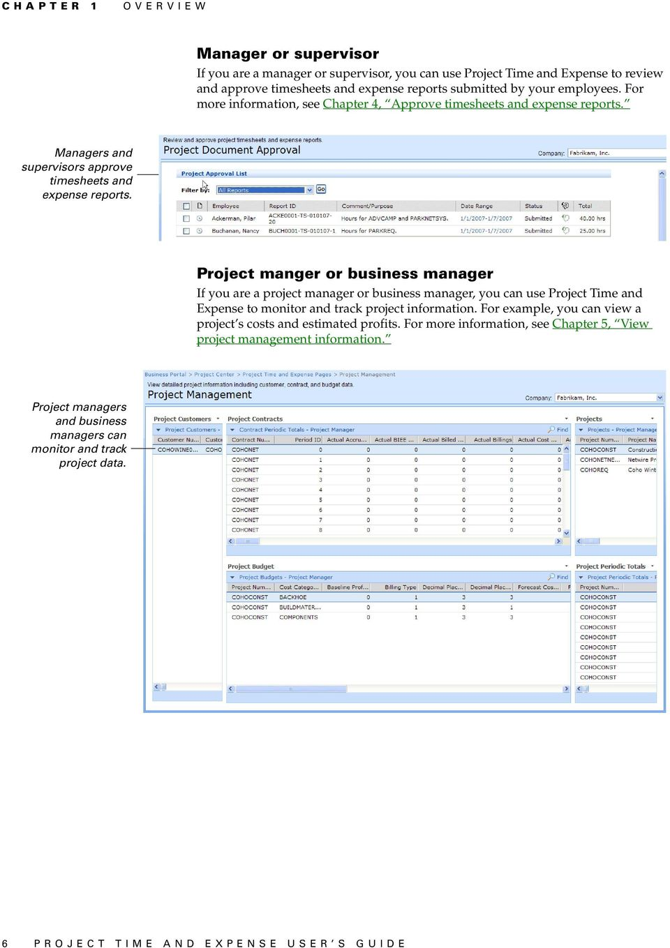 Project manger or business manager If you are a project manager or business manager, you can use Project Time and Expense to monitor and track project information.