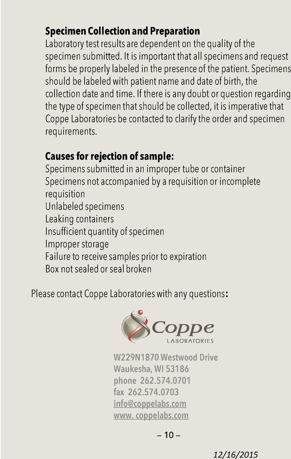 If there is any doubt or question regarding the type of specimen that should be collected, it is imperative that Coppe Laboratories be contacted to clarify the order and specimen requirements.