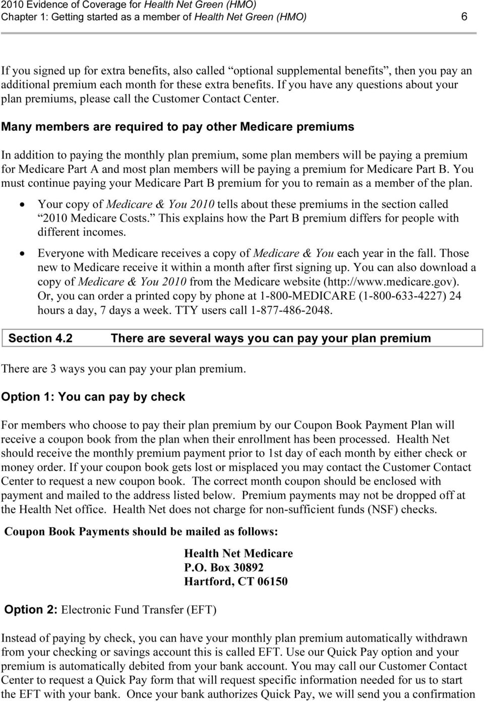 Many members are required to pay other Medicare premiums In addition to paying the monthly plan premium, some plan members will be paying a premium for Medicare Part A and most plan members will be