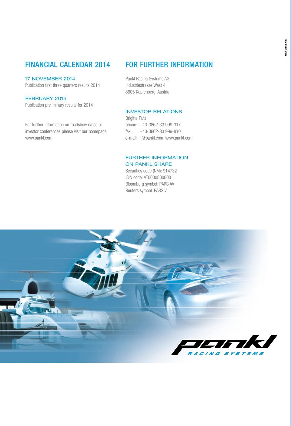 com FOR FURTHER INFORMATION Pankl Racing Systems AG Industriestrasse West 4 8605 Kapfenberg, Austria INVESTOR RELATIONS Brigitte Putz phone: