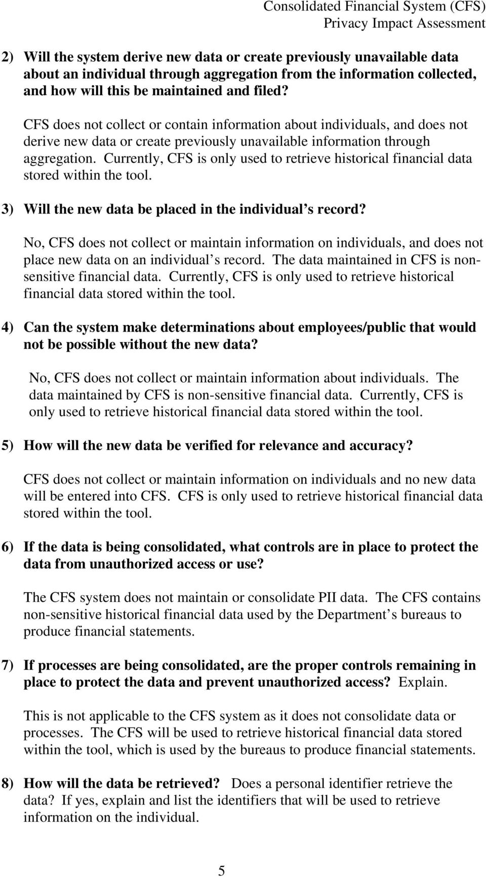 Currently, CFS is only used to retrieve historical financial data stored within the tool. 3) Will the new data be placed in the individual s record?