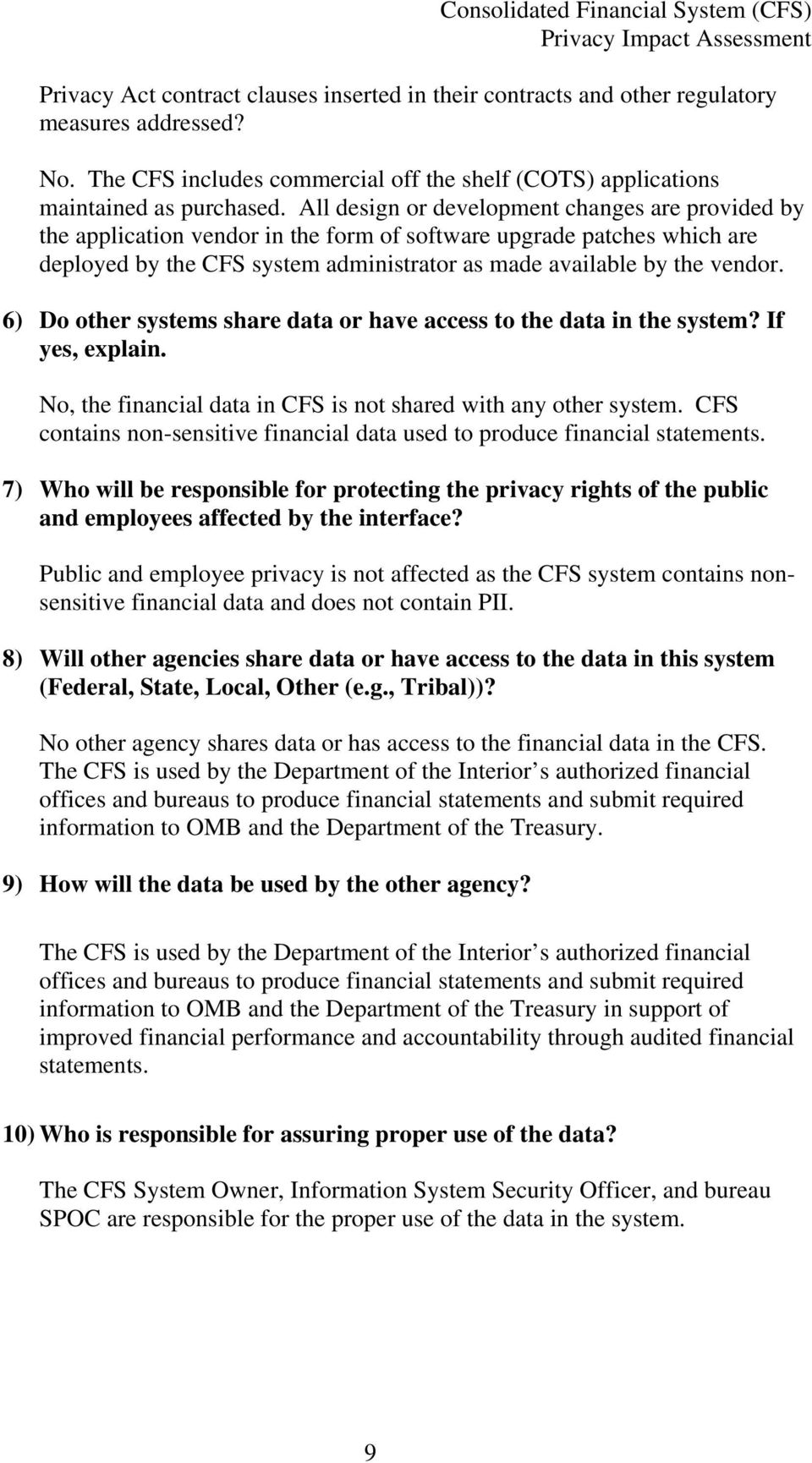 6) Do other systems share data or have access to the data in the system? If yes, explain. No, the financial data in CFS is not shared with any other system.