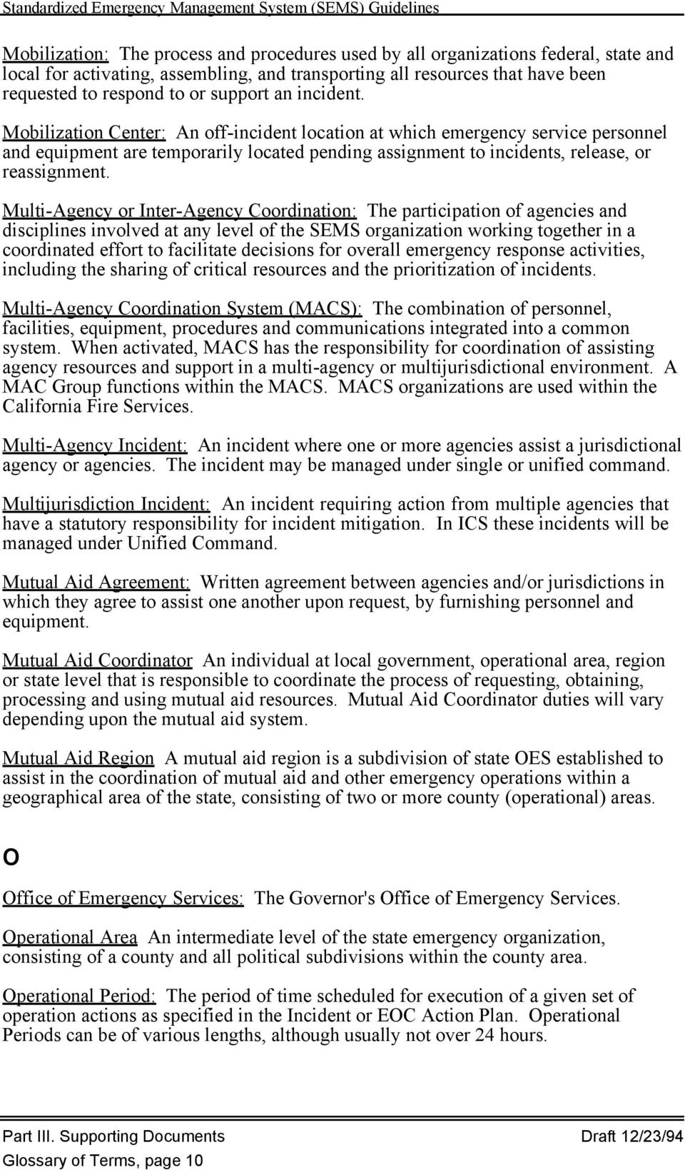 Multi-Agency or Inter-Agency Coordination: The participation of agencies and disciplines involved at any level of the SEMS organization working together in a coordinated effort to facilitate
