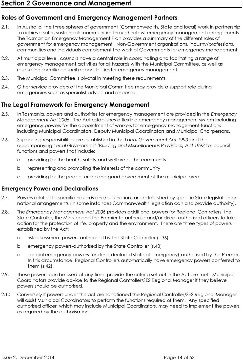 The Tsmnin Mngement Pln provides summry of the different roles of government for emergeny mngement.