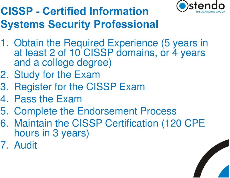 and a college degree) 2. Study for the Exam 3. Register for the CISSP Exam 4.